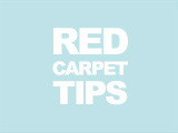 Red Carpet Tips